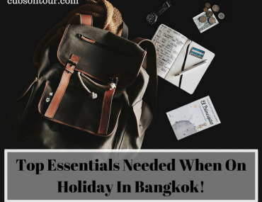 Top Essentials Needed When On Holiday In Bangkok!