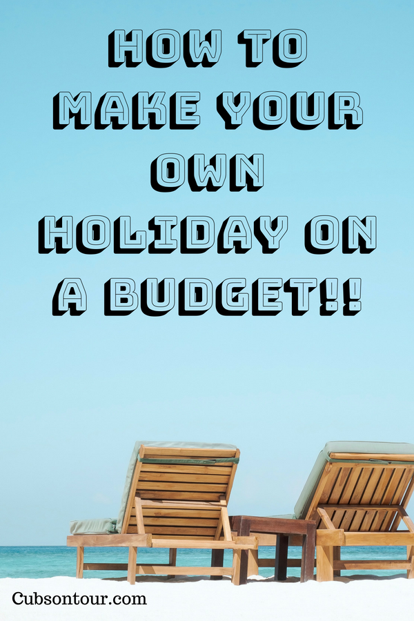 How to Make Your Own Holiday on a Budget